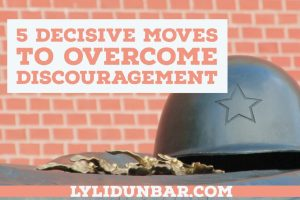 5 Decisive Moves to Overcome Discouragement