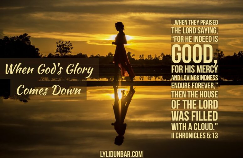 When God's Glory Comes Down | lylidunbar.com