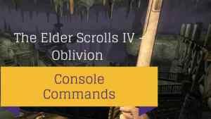 Elder Scrolls IV - Oblivion Console Commands