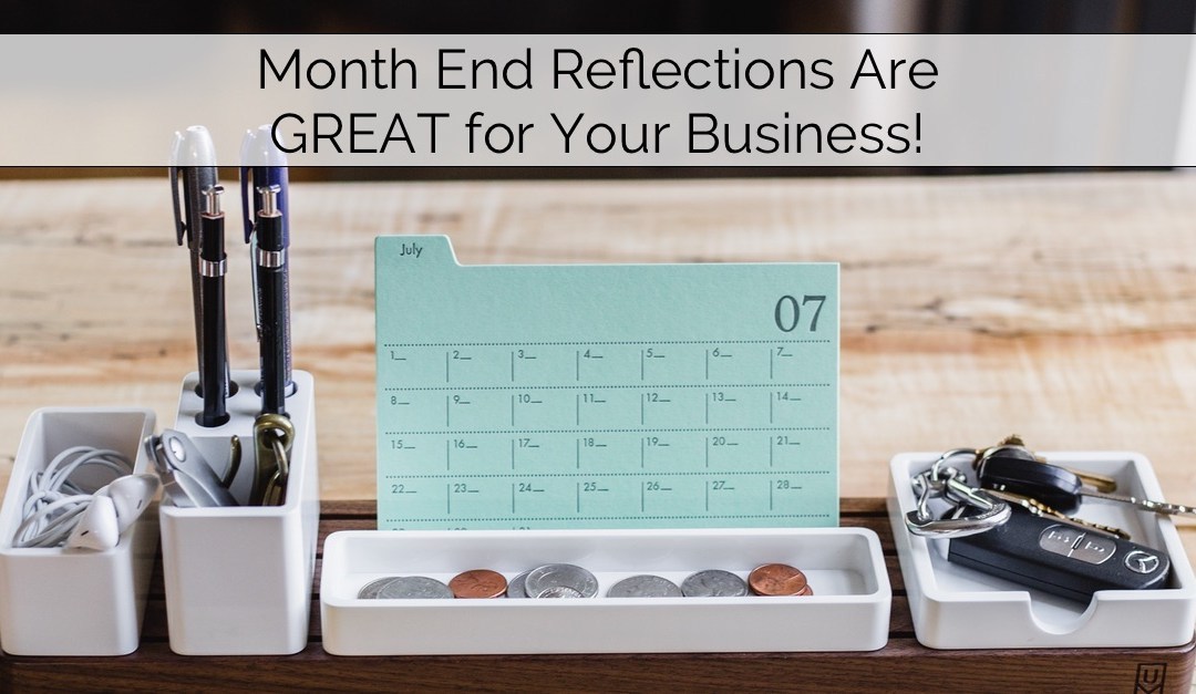 Month End Reflections Are GREAT for Your Business!