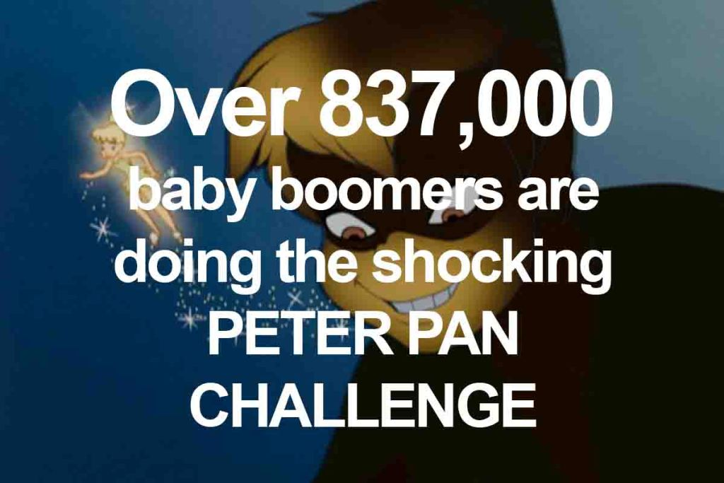 Over 837,000 baby boomers are doing the shocking PETER PAN CHALLENGE