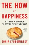The How of Happiness: A Scientific Approach to Getting the Life You Want by Sonja Lyubomirsky