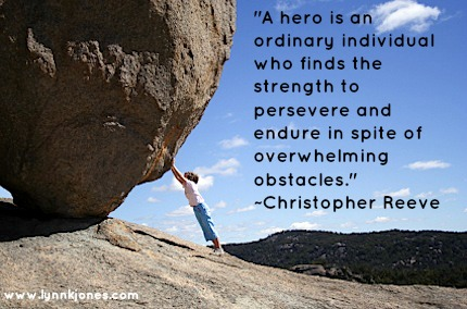 """I think a hero is an ordinary individual who finds strength to persevere and endure in spite of overwhelming obstacles."" ~Christopher Reeve"