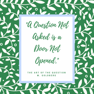 A question not asked is a door not opened