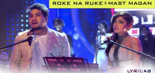 Roke Na Ruke+Mast Magan lyrics
