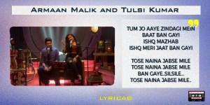 Tose Naina+Tum Jo Aaye Mixtape lyrics