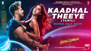 Kaadhal Theeye Song Lyrics In English – Street Dancer 3D Tamil
