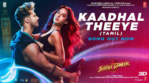 Kaadhal Theeye Song Lyrics In English – Street Dancer 3D Tamil