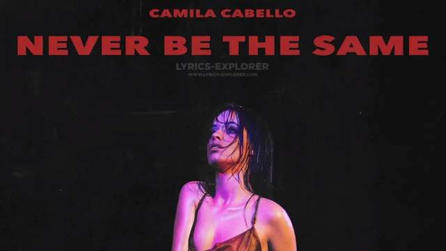 Never Be The Same (Remix) Lyrics In english - Camila Cabello Lyrics