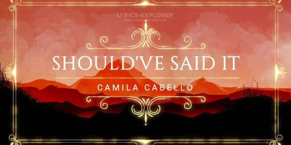 Shouldve Said It Lyrics in English - Camila Cabello Lyrics