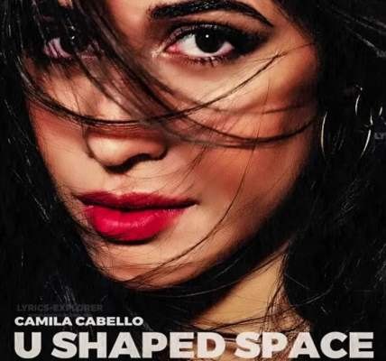 U shaped space Lyrics in English - Camila Cabello Lyrics