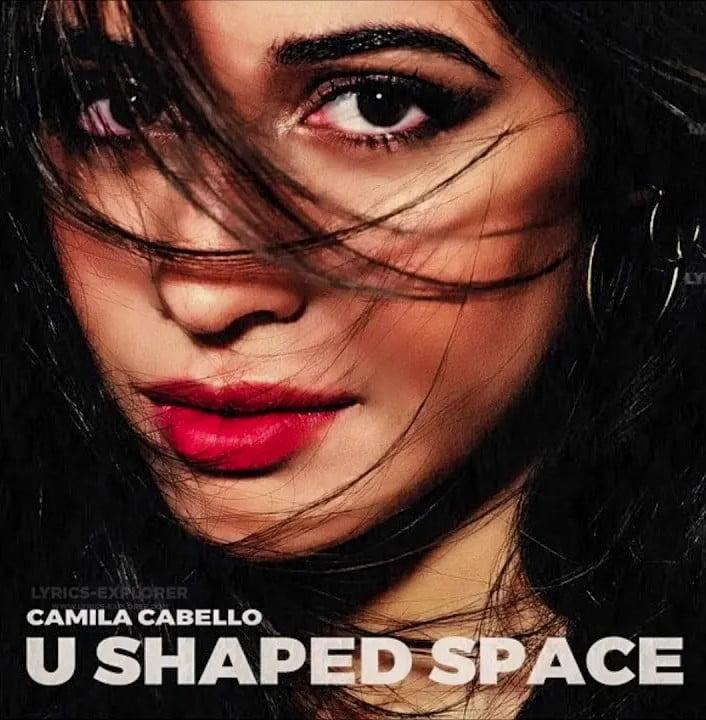 U shaped space Lyrics in English - Camila Cabello Lyrics