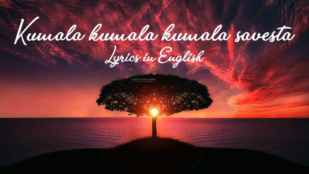 kumala-kumala-kumala-savesta-lyrics-in-english