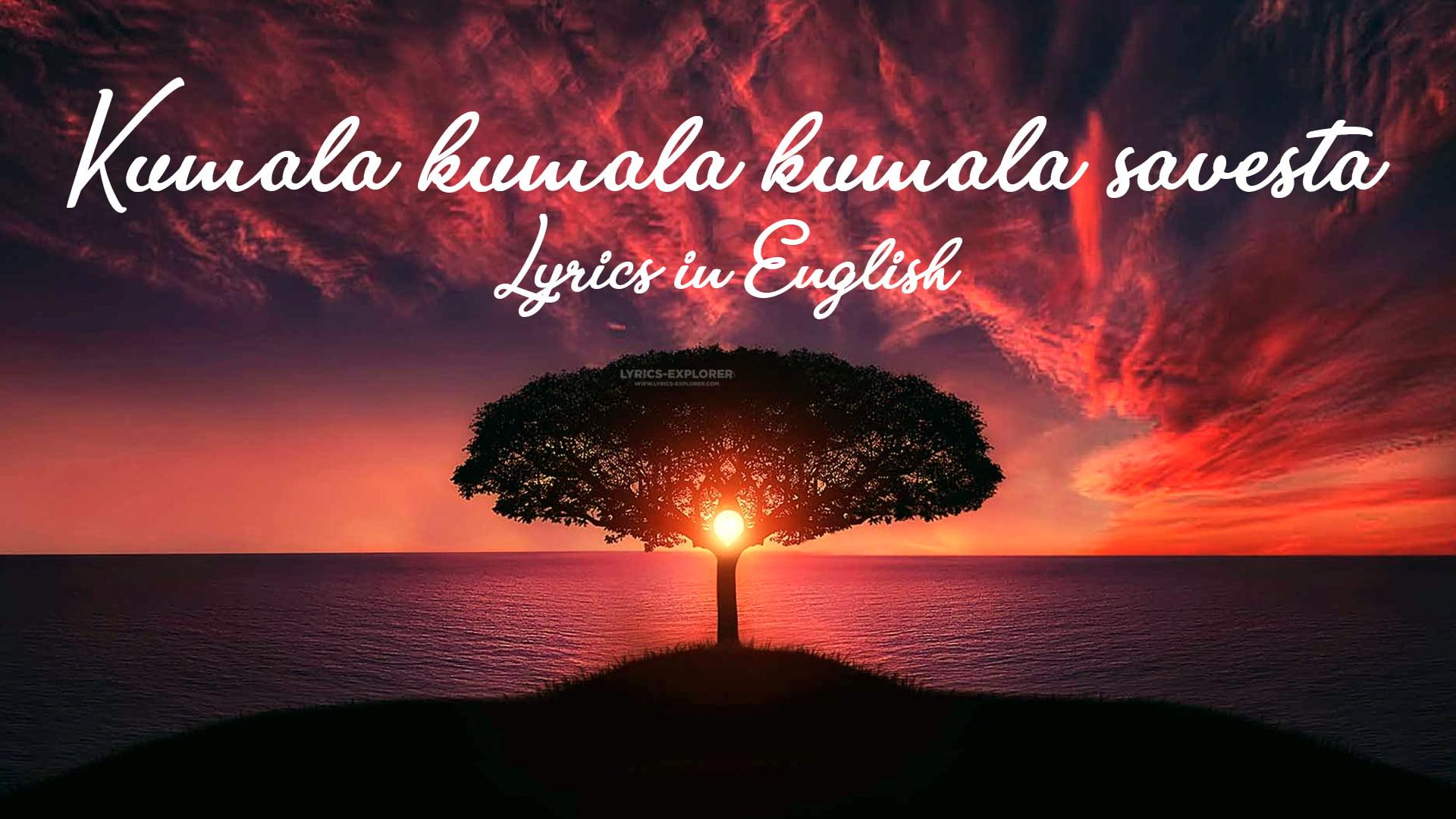 You are currently viewing Kumala kumala kumala savesta lyrics in English free Download