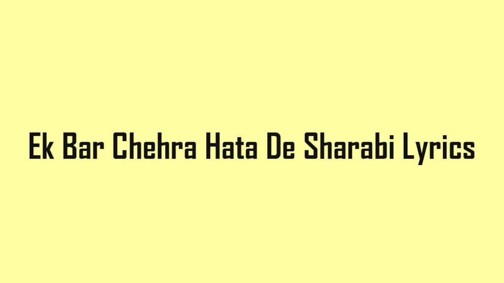 ek bar chehra hata de sharabi lyrics
