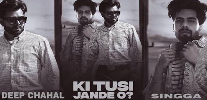 Ki Tusi Jande O Lyrics by Singga and Deep Chahal