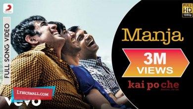 Photo of Manja Song Lyrics | Kai Po Che Hindi Movie Songs Lyrics