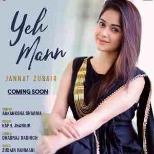 Yeh Mann Lyrics Aakanksha Sharma Jannat Zubair