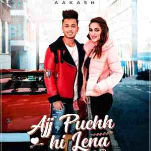 Ajj Puchh Hi Lena Lyrics Aakash