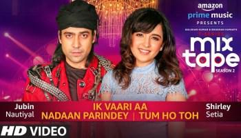 Ik Vaari Aa-Nadaan Parindey-Tum Ho Toh Lyrics - T-Series Mixtape Season 2 | Shirley Setia, Jubin Nautiyal, Abhijit Vaghani