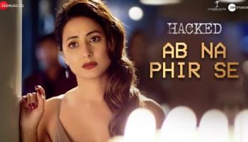 Ab Na Phir Se Lyrics - Hacked | Hina Khan, Rohan Shah, Yasser Desai, Amjad-Nadeem-Aamir
