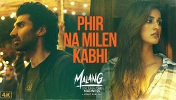 Phir Na Milen Kabhi Lyrics - Malang | Aditya Roy Kapur, Disha Patani, Anil Kapoor, Ankit Tiwari, Prince Dubey