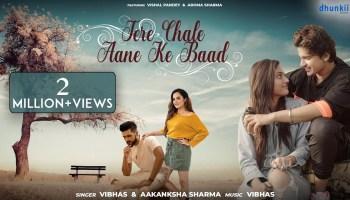 Tere Chale Aane Ke Baad Lyrics - Vibhas   Aakanksha Sharma, Vishal Pandey, Aroma Sharma