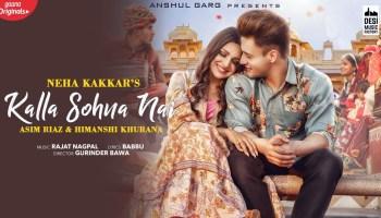Kalla Sohna Nai Lyrics - Neha Kakkar | Asim Riaz, Himanshi Khurana, Rajat Nagpal