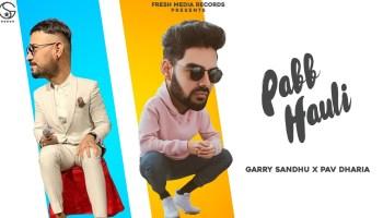 Pabb Hauli Lyrics - Garry Sandhu | Pav Dharia, Amar Sandhu