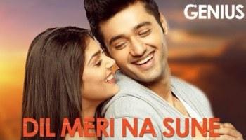 Dil Meri Na Sune Lyrics - Genius | Utkarsh Sharma, Ishita Chauhan, Atif Aslam