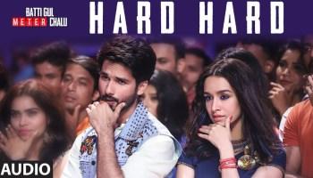 Hard Hard Lyrics - Batti Gul Meter Chalu | Shahid Kapoor, Shraddha Kapoor, Mika Singh, Sachet Tandon, Prakriti Kakar
