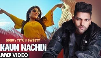 Kaun Nachdi Lyrics - Sonu Ke Titu Ki Sweety | Kartik Aaryan, Nushrat Bharucha, Sunny Singh, Guru Randhawa, Neeti Mohan