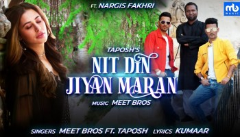 Nit Din Jiyan Maran Lyrics - Meet Bros | Nargis Fakhri, Taposh