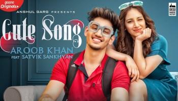 Cute Song Lyrics - Aroob Khan | Satvik Sankhyan
