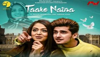 Taake Naina Lyrics - Ankit Tiwari | Jyotica Tangri, Bhavin Bhanushali, Jumana Khan