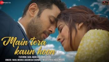 Main Tera Kaun Hoon Lyrics - Rahul Mishra | Aakanksha Sharma