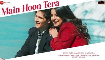 Main Hoon Tera Lyrics - Pranay Bahuguna | Rohan Mehra, Mahima Makwana