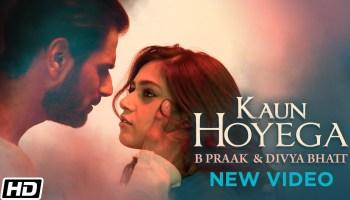 Kaun Hoyega Lyrics - B Praak | Divya Bhatt, Swasti Kapur, Tushaar