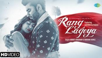 Rang Lageya Lyrics - Rochak Kohli | Mohit Chauhan, Mahira Sharma, Paras Chabbra