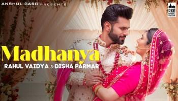 Madhanya Lyrics - Asees Kaur | Rahul Vaidya, Disha Parmar