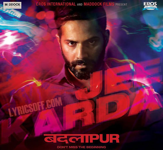 jee karda lyrics badlapur