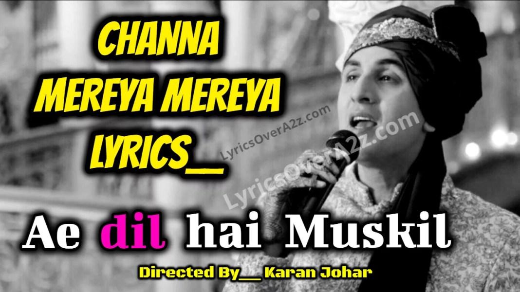 Channa Mereya Mereya Lyrics - Ae dil hai Muskil | Arijit Singh
