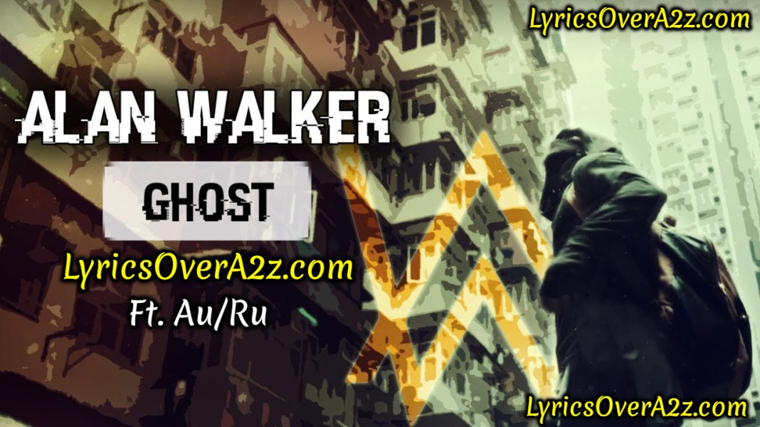 GHOST ALAN WALKER LYRICS - Au/Ra   Lyrics Over A2z