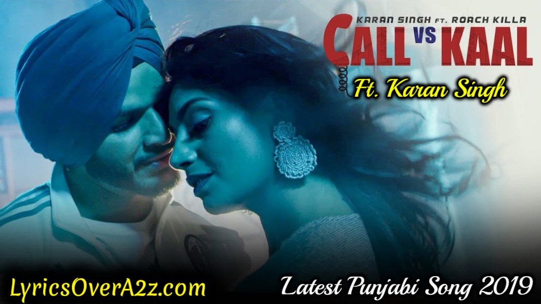 CALL VS KAAL LYRICS - Karan Singh (Bal-karan) | Roach Killa | Lyrics Over A2z