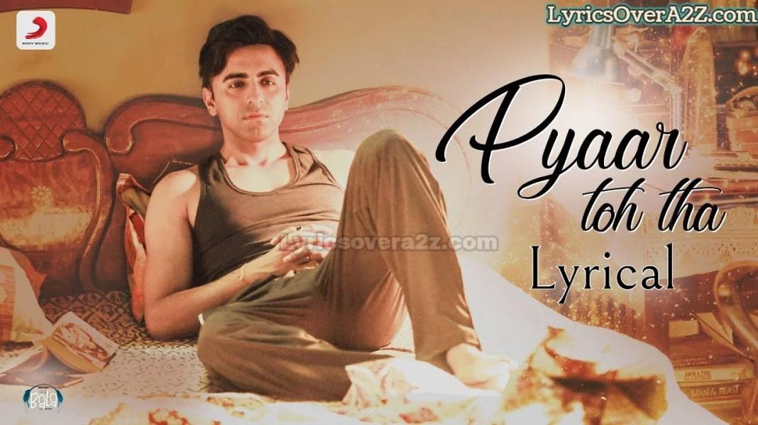 PYAAR TOH THA LYRICS - BALA | Ayushmann Khurrana, Yami Gautam, and Bhumi Pednekar | Lyrics Over A2z