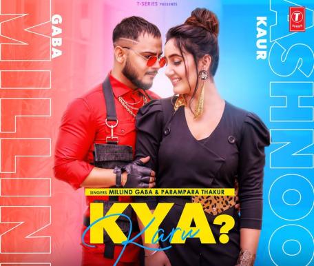 Kya Karu Lyrics - Millind Gaba ft. Ashnoor Kaur