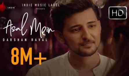 Asal Mein Lyrics | Darshan Raval | tum nahi ho mera