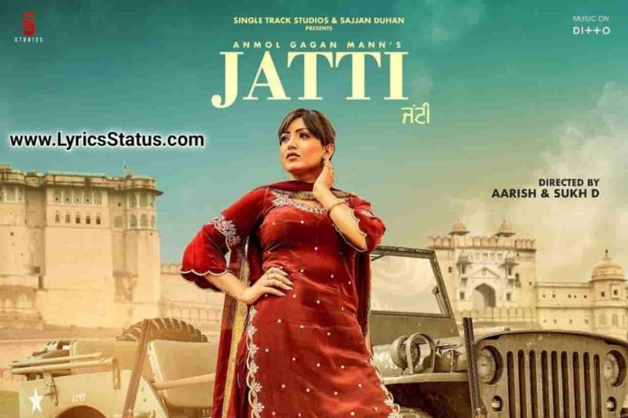 Main Na Jandi Patti Ve Anmol Gagan Maan Jatti Lyrics Status Download Patte jande ne putt mawan de Teri age to doone dil tan Tod te jatta jatti ne