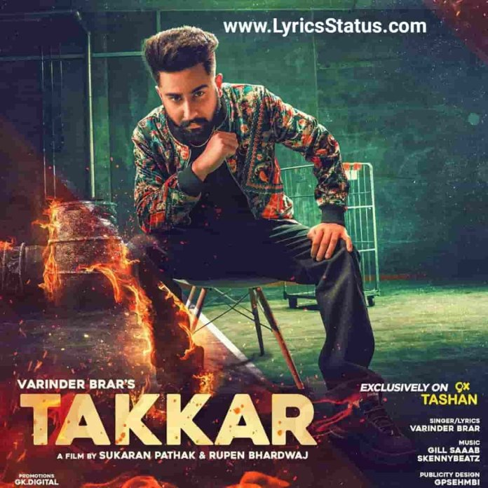 Takkar Varinder Brar Lyrics Status Download Video Latest punjabi song Takkar di gall jithe karda koi Hun othe tere yaar nu ne yaad karde status video