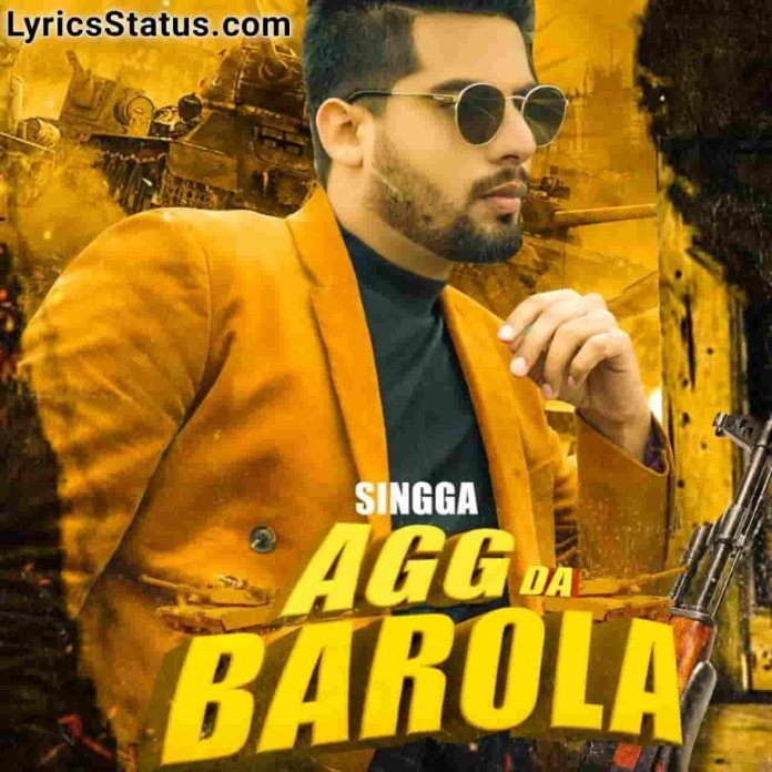 Singga New Song Agg Da Barola Lyrics Status Download Video Latest punjabi song Loki Agg Da Barola kehnde jatt nu Oh hater'an ne sadna hi aa